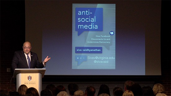 Pryor Center Presents Siva Vaidhyanathan - Anti-Social Media: How Facebook Disconnects Us and Undermines Democracy © Pryor Center for Arkansas Oral and Visual History, University of Arkansas